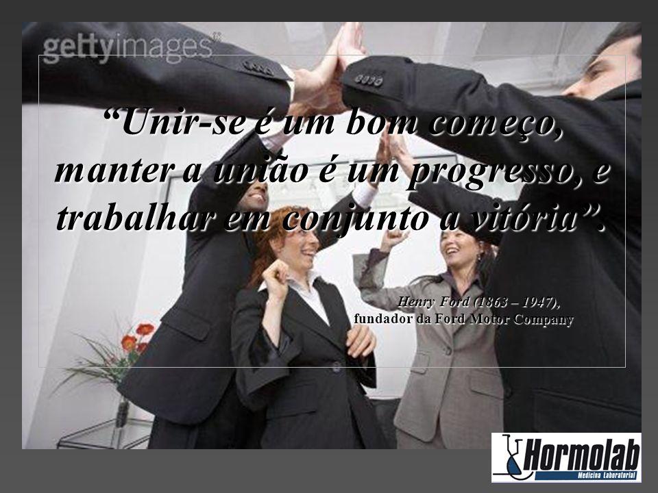 Unir-se é um bom começo, manter a união é um progresso, e trabalhar em conjunto a vitória .