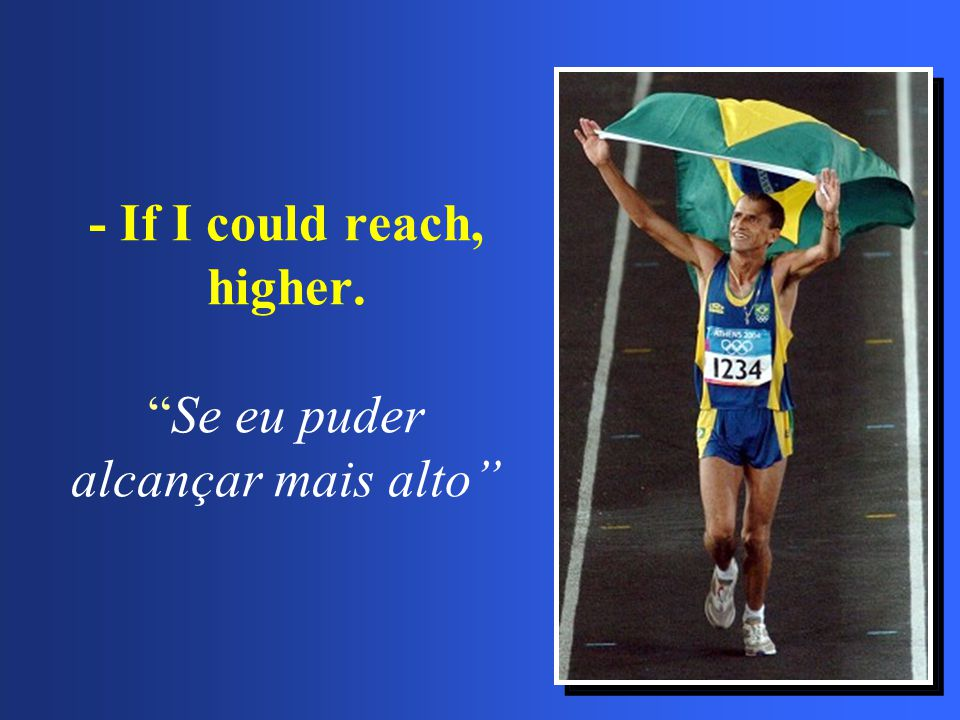 - If I could reach, higher. Se eu puder alcançar mais alto