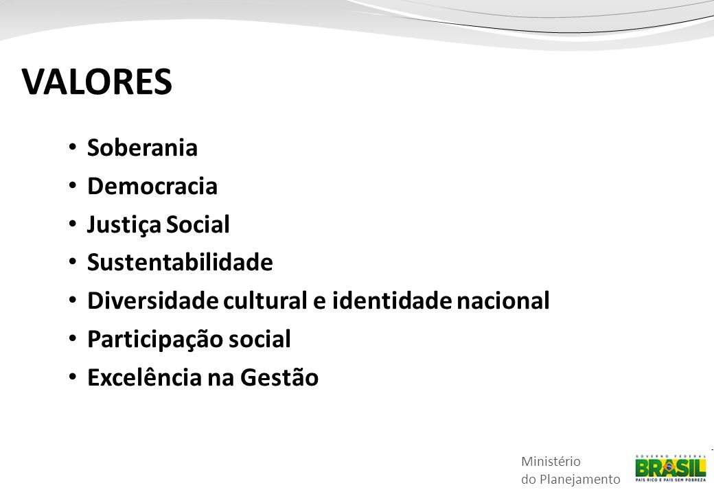 VALORES Soberania Democracia Justiça Social Sustentabilidade