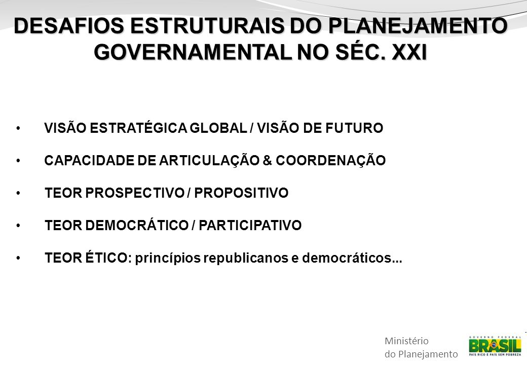DESAFIOS ESTRUTURAIS DO PLANEJAMENTO GOVERNAMENTAL NO SÉC. XXI