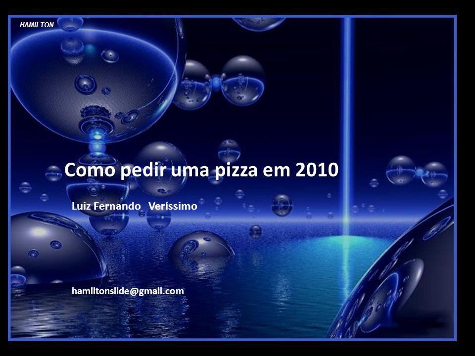 Como pedir uma pizza em 2010 Luiz Fernando Veríssimo
