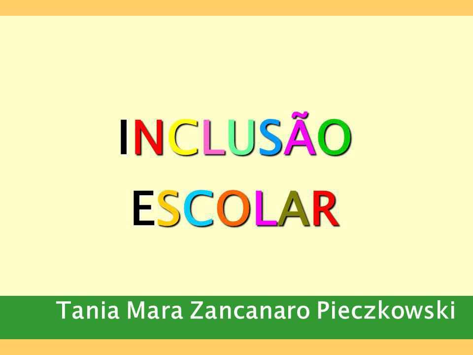 INCLUSÃO ESCOLAR Tania Mara Zancanaro Pieczkowski