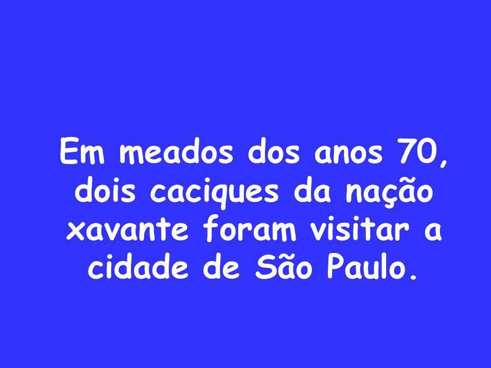 Em meados dos anos 70, dois caciques da nação xavante foram visitar a cidade de São Paulo.