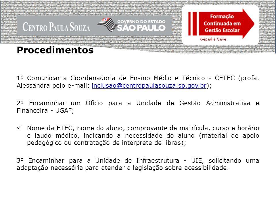 Procedimentos 1º Comunicar a Coordenadoria de Ensino Médio e Técnico - CETEC (profa. Alessandra pelo e-mail: inclusao@centropaulasouza.sp.gov.br);