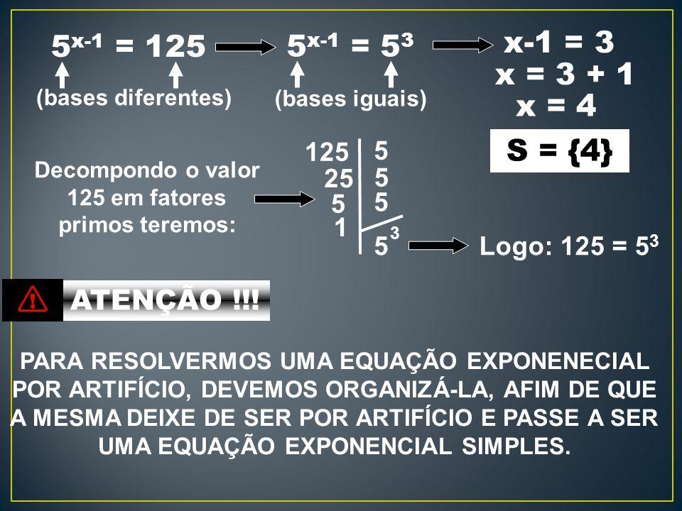 Decompondo o valor 125 em fatores primos teremos: