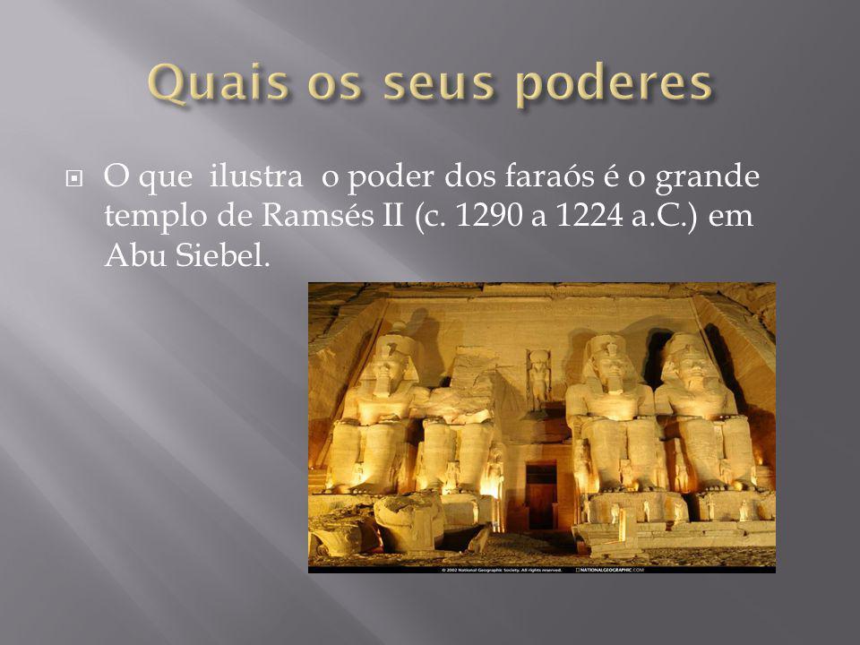 Quais os seus poderes O que ilustra o poder dos faraós é o grande templo de Ramsés II (c.
