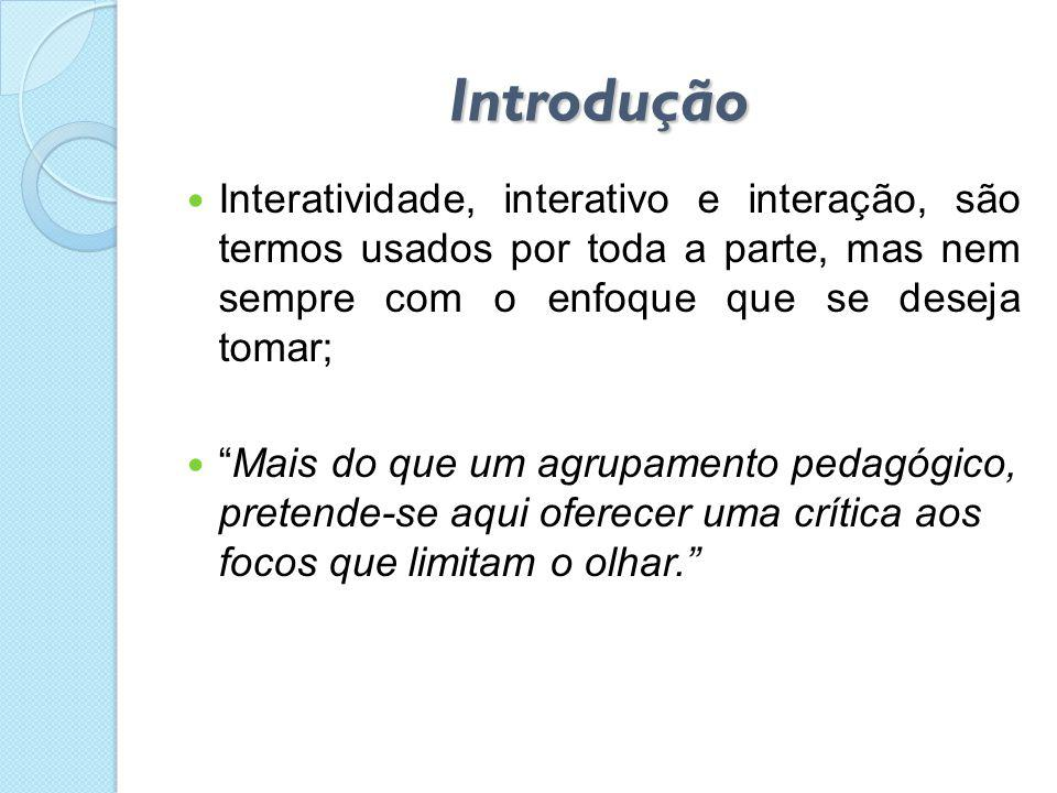 Introdução Interatividade, interativo e interação, são termos usados por toda a parte, mas nem sempre com o enfoque que se deseja tomar;