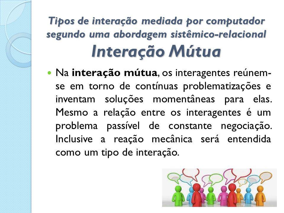Tipos de interação mediada por computador segundo uma abordagem sistêmico-relacional Interação Mútua