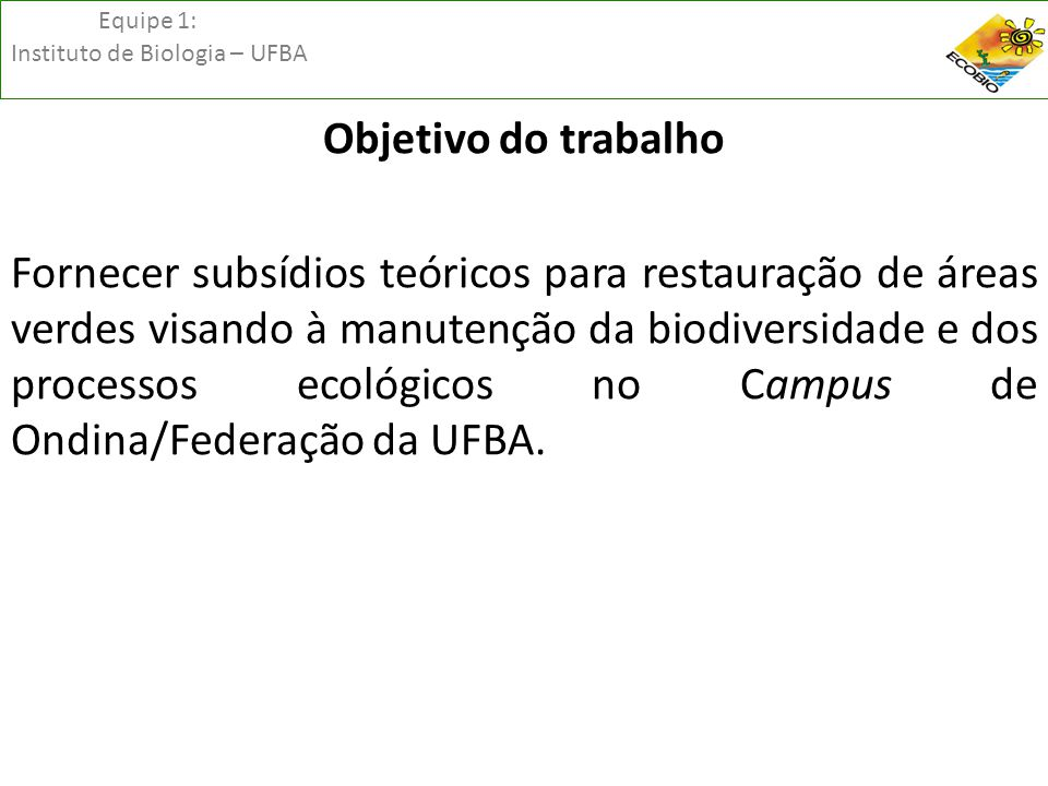Equipe 1: Instituto de Biologia – UFBA