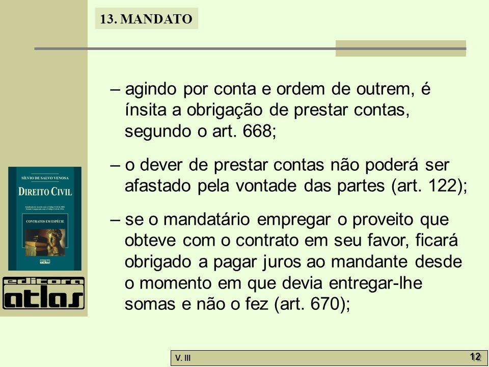 – agindo por conta e ordem de outrem, é ínsita a obrigação de prestar contas, segundo o art. 668;