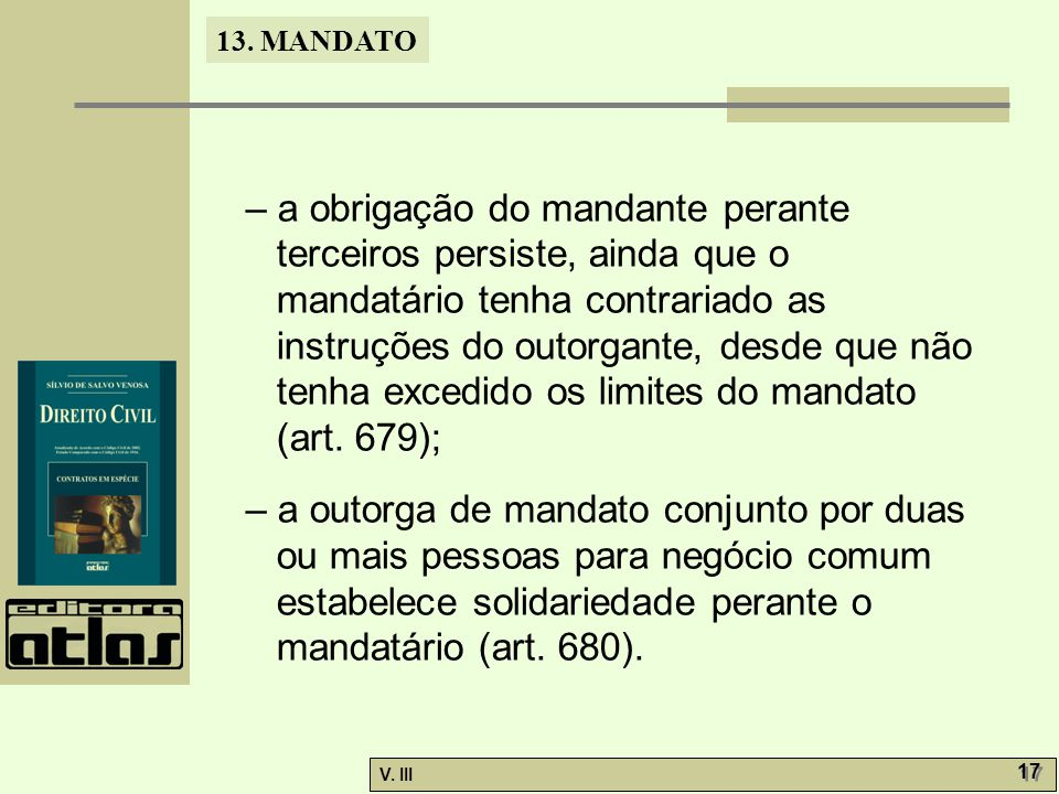 – a obrigação do mandante perante terceiros persiste, ainda que o mandatário tenha contrariado as instruções do outorgante, desde que não tenha excedido os limites do mandato (art. 679);