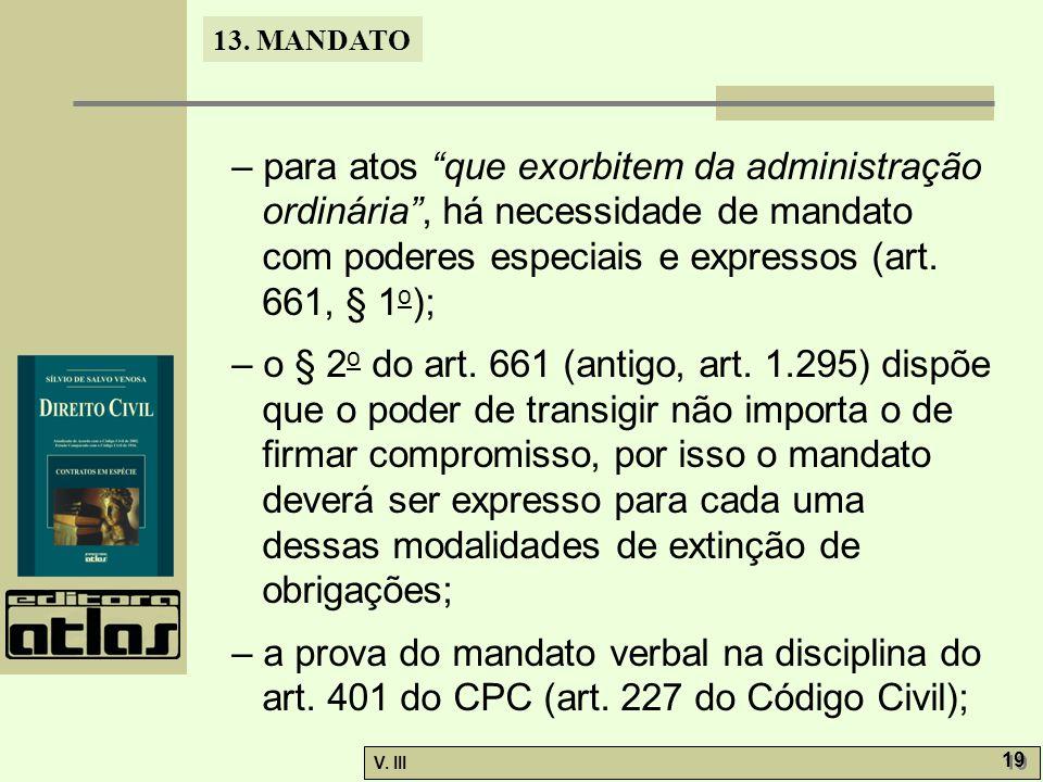 – para atos que exorbitem da administração ordinária , há necessidade de mandato com poderes especiais e expressos (art. 661, § 1o);