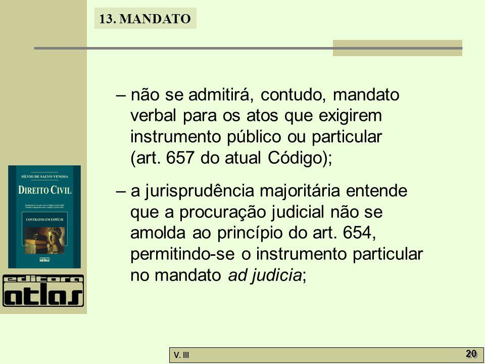 – não se admitirá, contudo, mandato verbal para os atos que exigirem instrumento público ou particular