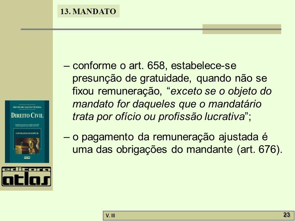 – conforme o art. 658, estabelece-se presunção de gratuidade, quando não se fixou remuneração, exceto se o objeto do mandato for daqueles que o mandatário trata por ofício ou profissão lucrativa ;