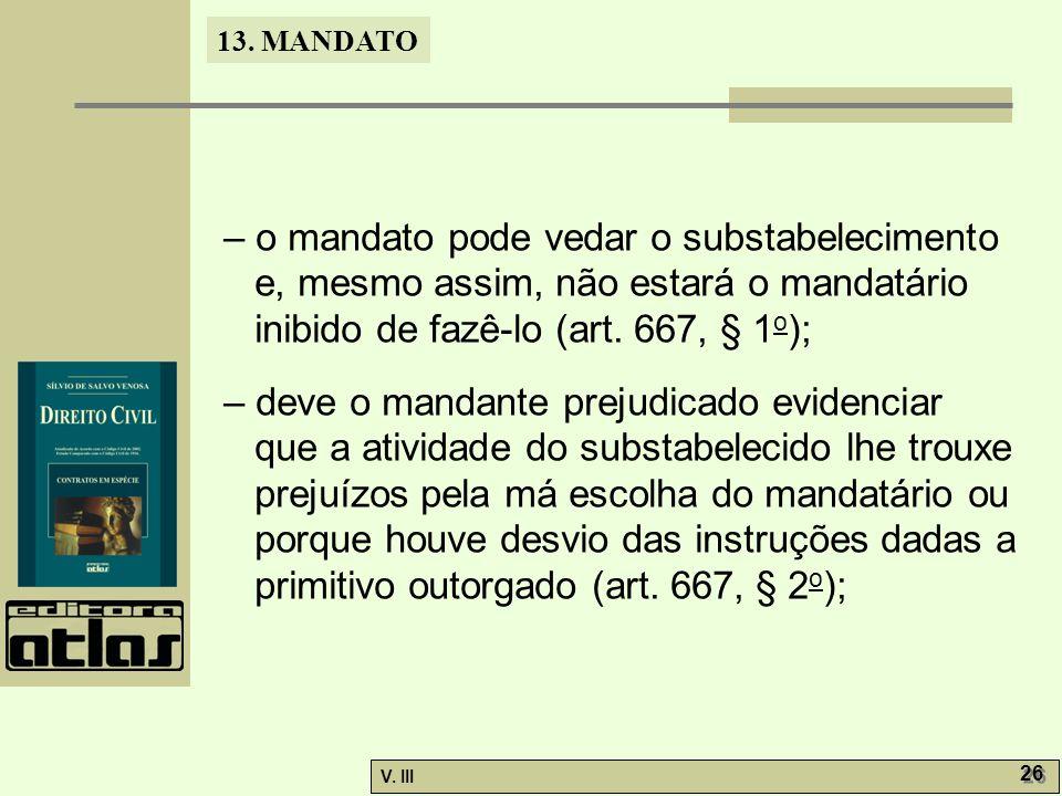 – o mandato pode vedar o substabelecimento e, mesmo assim, não estará o mandatário inibido de fazê-lo (art. 667, § 1o);