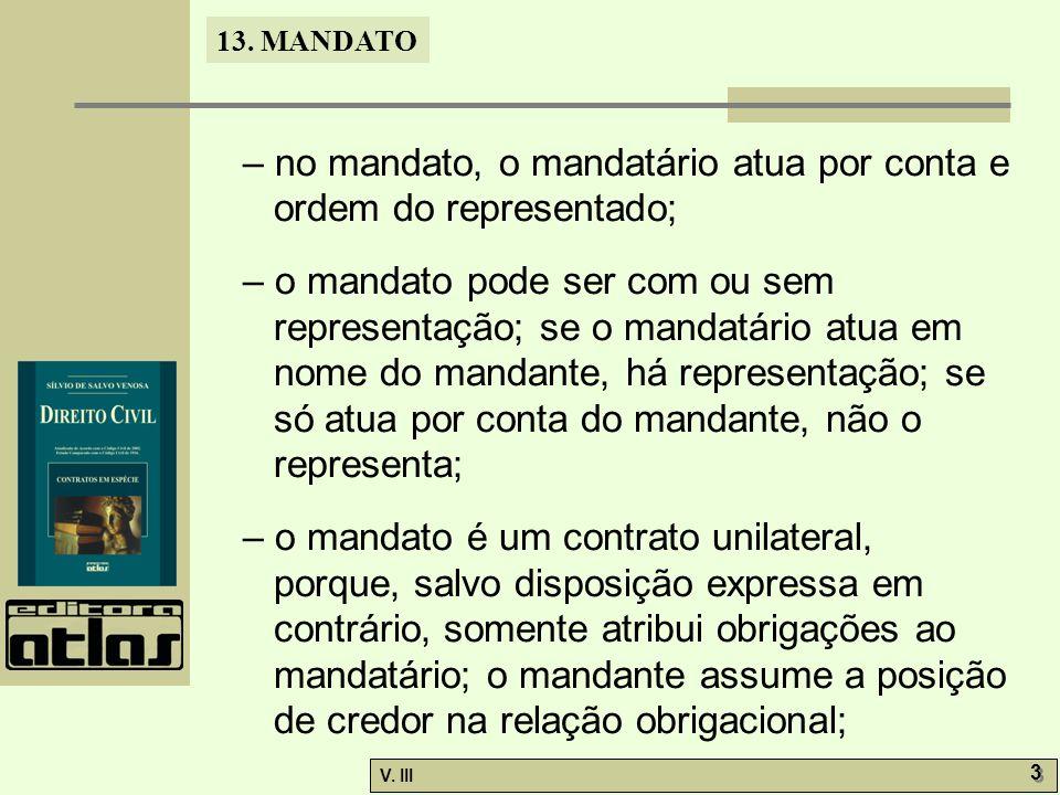 – no mandato, o mandatário atua por conta e ordem do representado;