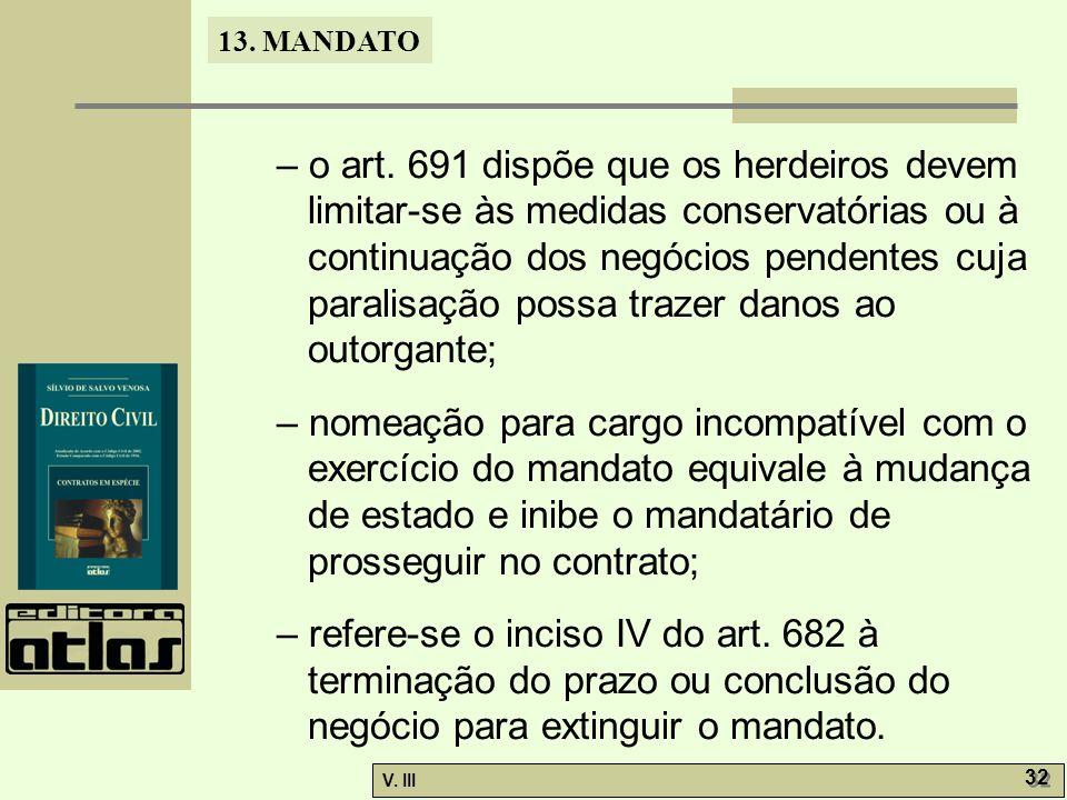 – o art. 691 dispõe que os herdeiros devem limitar-se às medidas conservatórias ou à continuação dos negócios pendentes cuja paralisação possa trazer danos ao outorgante;