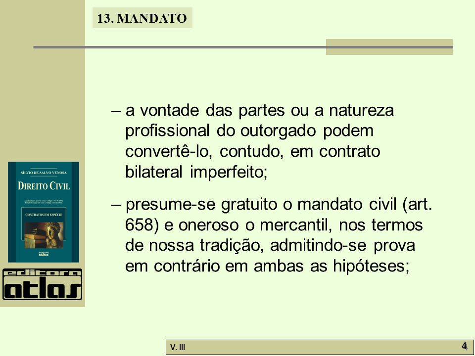 – a vontade das partes ou a natureza profissional do outorgado podem convertê-lo, contudo, em contrato bilateral imperfeito;