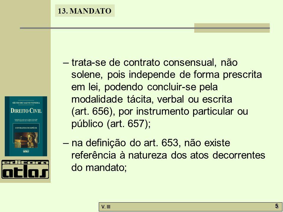 – trata-se de contrato consensual, não solene, pois independe de forma prescrita em lei, podendo concluir-se pela modalidade tácita, verbal ou escrita