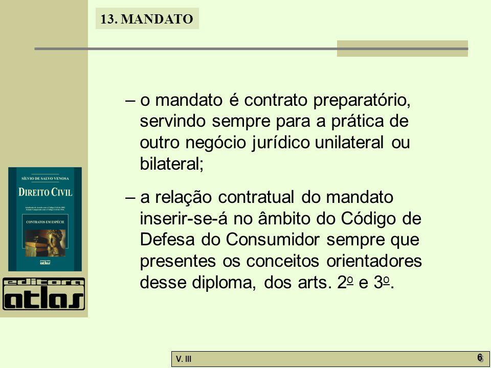 – o mandato é contrato preparatório, servindo sempre para a prática de outro negócio jurídico unilateral ou bilateral;
