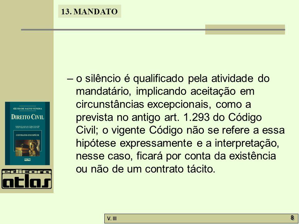 – o silêncio é qualificado pela atividade do mandatário, implicando aceitação em circunstâncias excepcionais, como a prevista no antigo art.