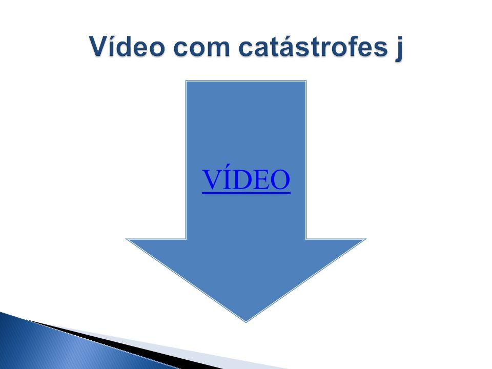 Vídeo com catástrofes j