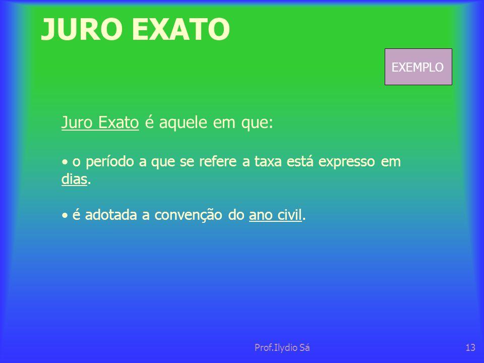 JURO EXATO Juro Exato é aquele em que: