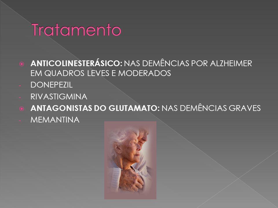 Tratamento ANTICOLINESTERÁSICO: NAS DEMÊNCIAS POR ALZHEIMER EM QUADROS LEVES E MODERADOS. DONEPEZIL.