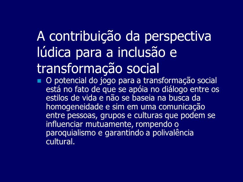 A contribuição da perspectiva lúdica para a inclusão e transformação social