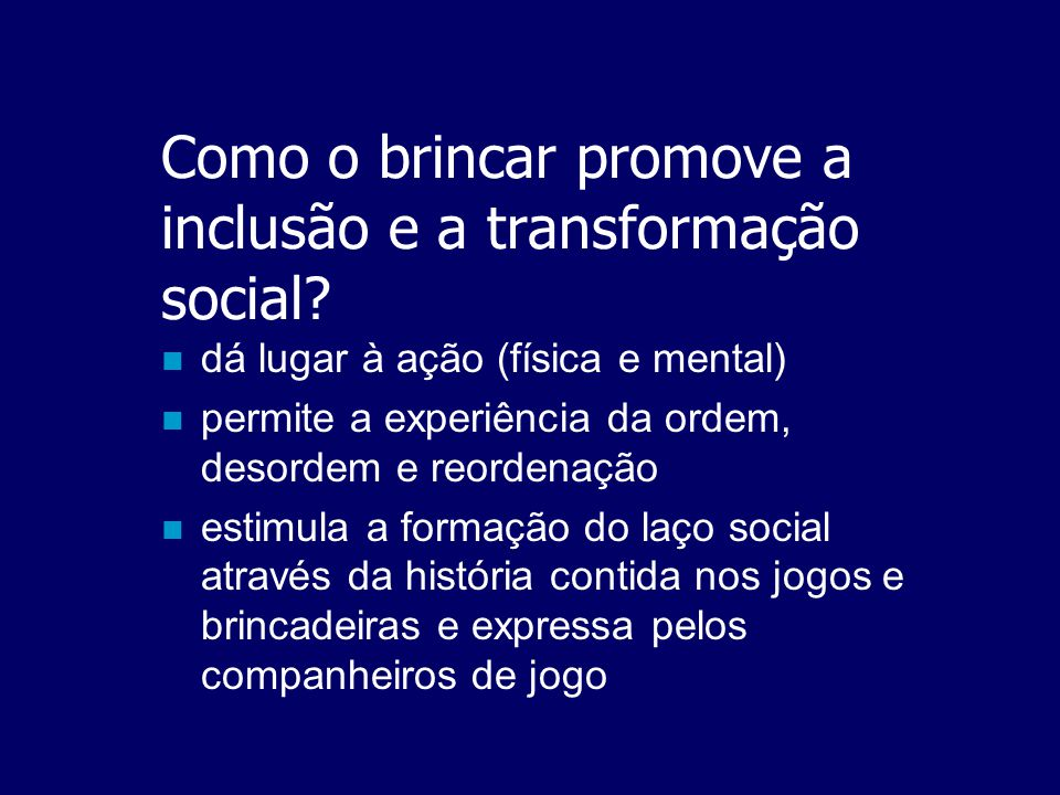Como o brincar promove a inclusão e a transformação social