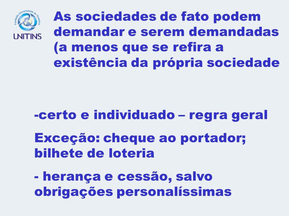 As sociedades de fato podem demandar e serem demandadas (a menos que se refira a existência da própria sociedade