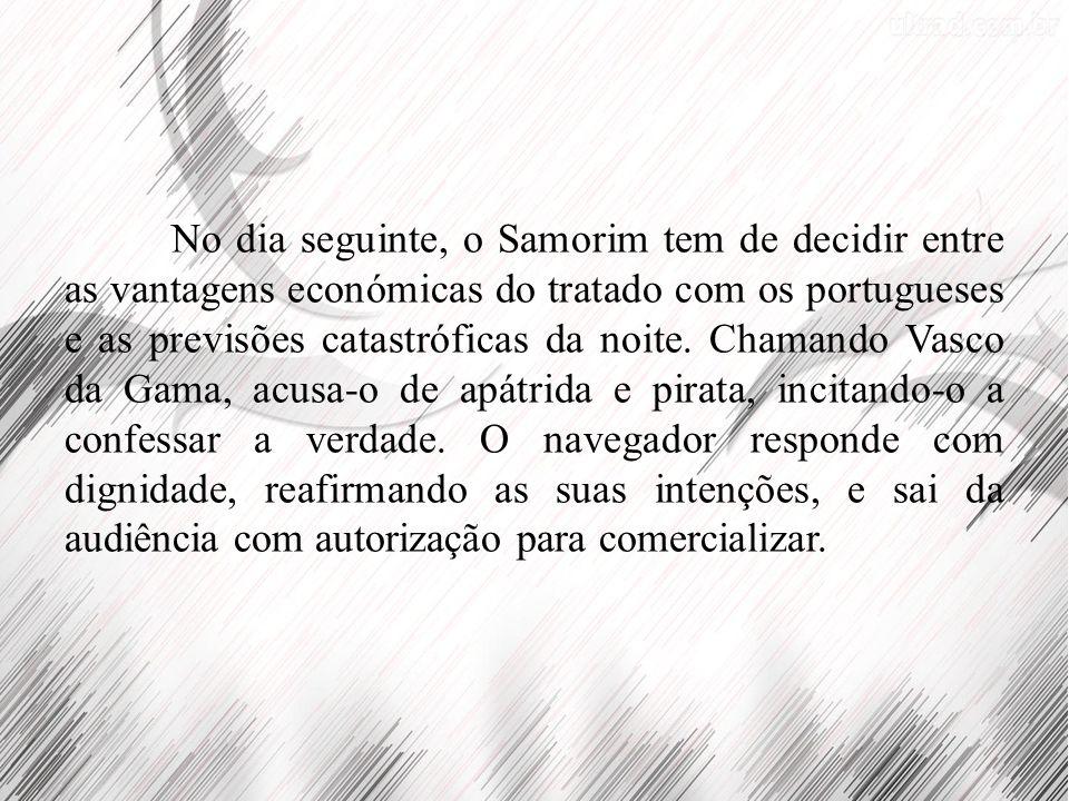 No dia seguinte, o Samorim tem de decidir entre as vantagens económicas do tratado com os portugueses e as previsões catastróficas da noite.