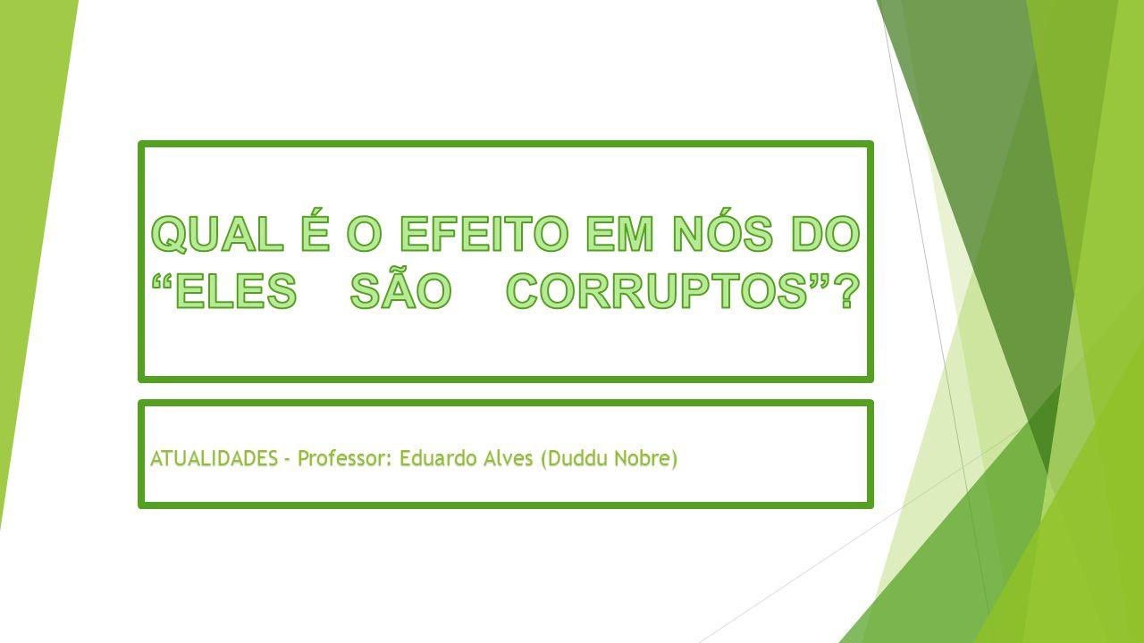 QUAL É O EFEITO EM NÓS DO ELES SÃO CORRUPTOS