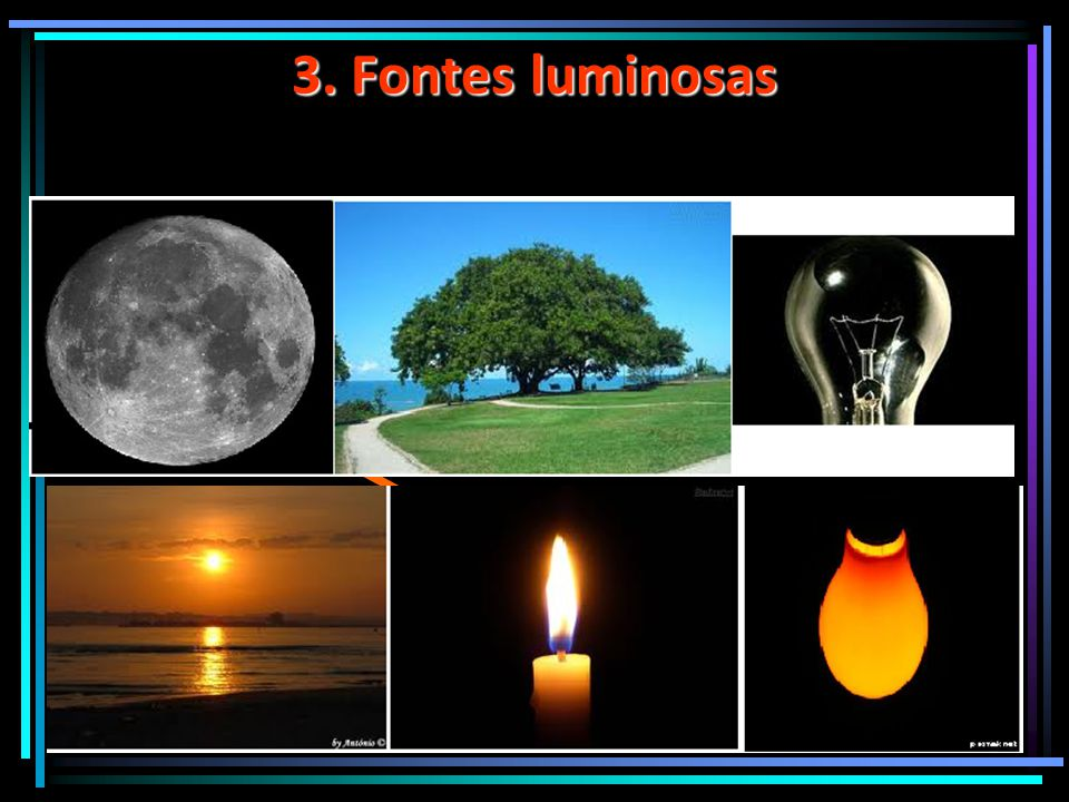 3. Fontes luminosas Fonte de luz Primária Secundária