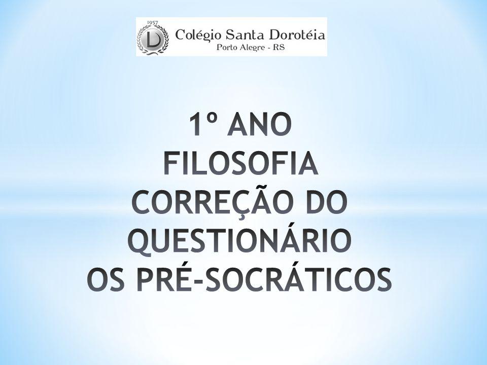 1º ANO FILOSOFIA CORREÇÃO DO QUESTIONÁRIO OS PRÉ-SOCRÁTICOS