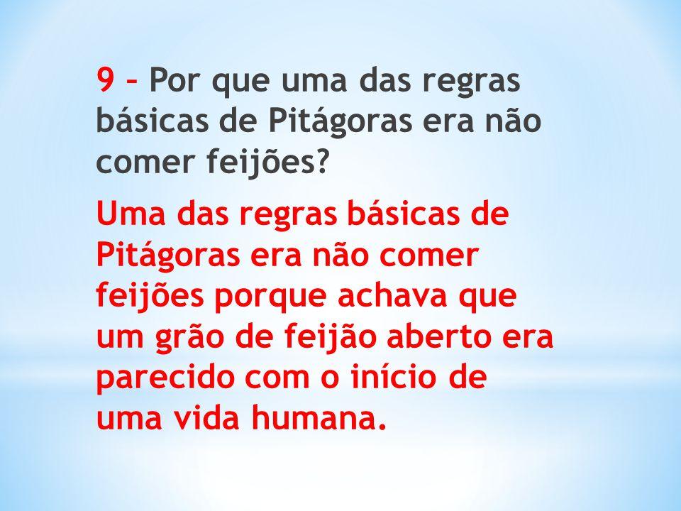 9 – Por que uma das regras básicas de Pitágoras era não comer feijões