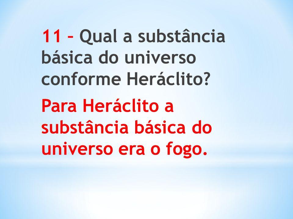 11 – Qual a substância básica do universo conforme Heráclito