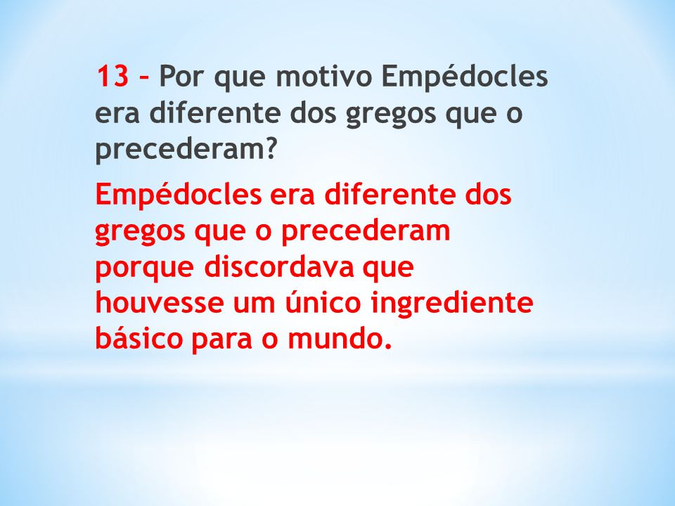 13 – Por que motivo Empédocles era diferente dos gregos que o precederam.