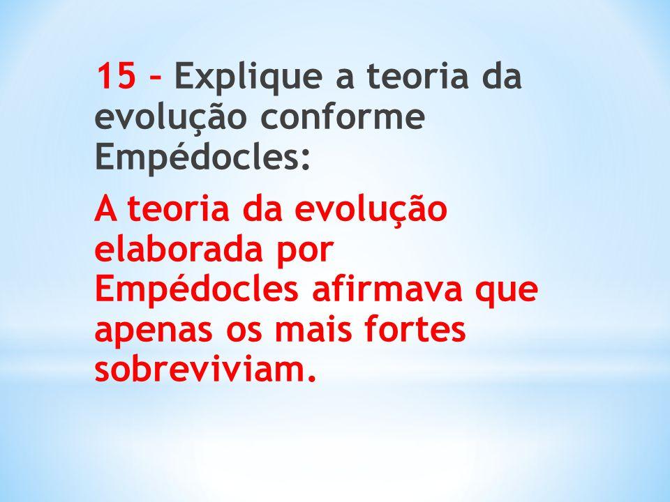 15 – Explique a teoria da evolução conforme Empédocles: