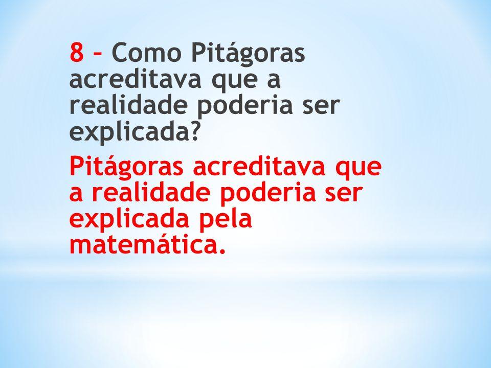 8 – Como Pitágoras acreditava que a realidade poderia ser explicada