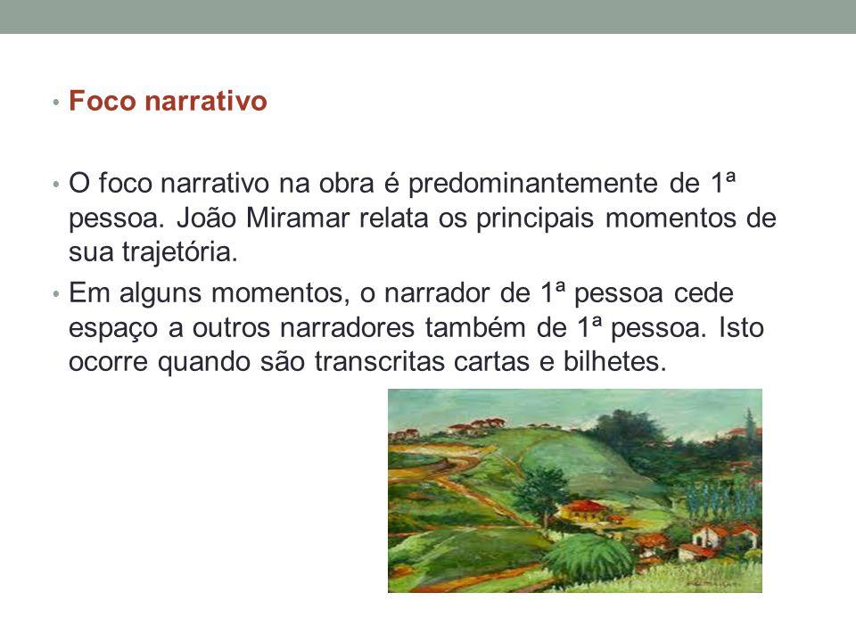 Foco narrativo O foco narrativo na obra é predominantemente de 1ª pessoa. João Miramar relata os principais momentos de sua trajetória.