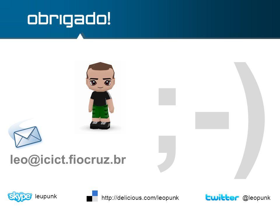;-) obrigado! leo@icict.fiocruz.br leupunk