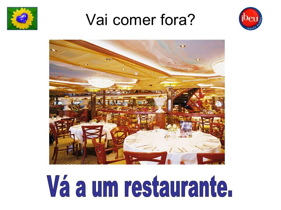 Vai comer fora Vá a um restaurante.