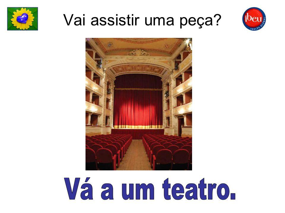 Vai assistir uma peça Vá a um teatro.