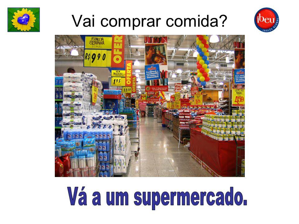 Vai comprar comida Vá a um supermercado.