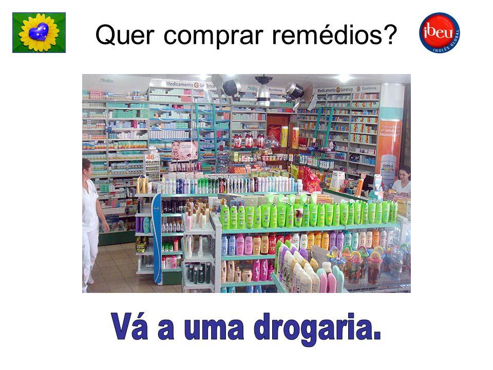 Quer comprar remédios Vá a uma drogaria.