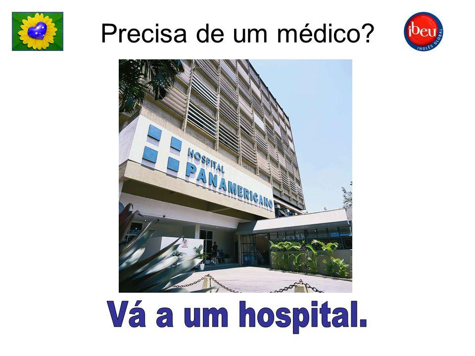 Precisa de um médico Vá a um hospital.