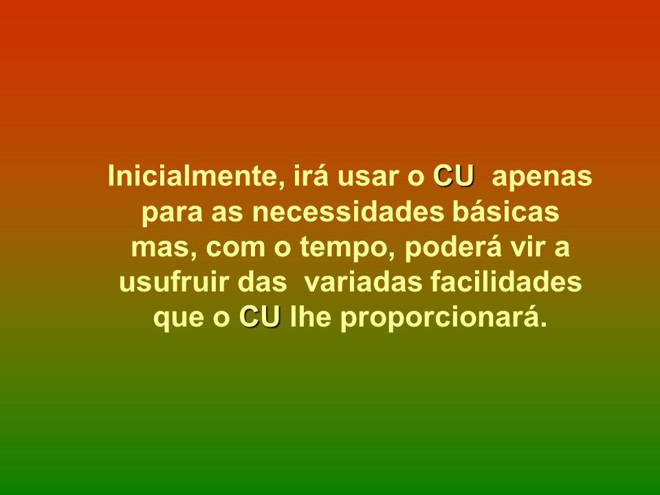Inicialmente, irá usar o CU apenas para as necessidades básicas mas, com o tempo, poderá vir a usufruir das variadas facilidades que o CU lhe proporcionará.