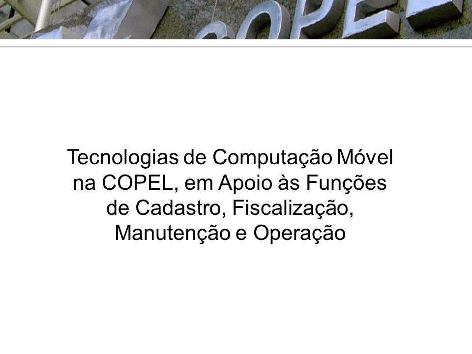 Tecnologias de Computação Móvel na COPEL, em Apoio às Funções de Cadastro, Fiscalização, Manutenção e Operação