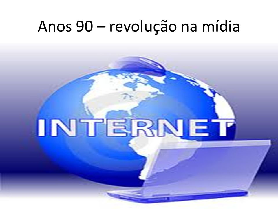 Anos 90 – revolução na mídia